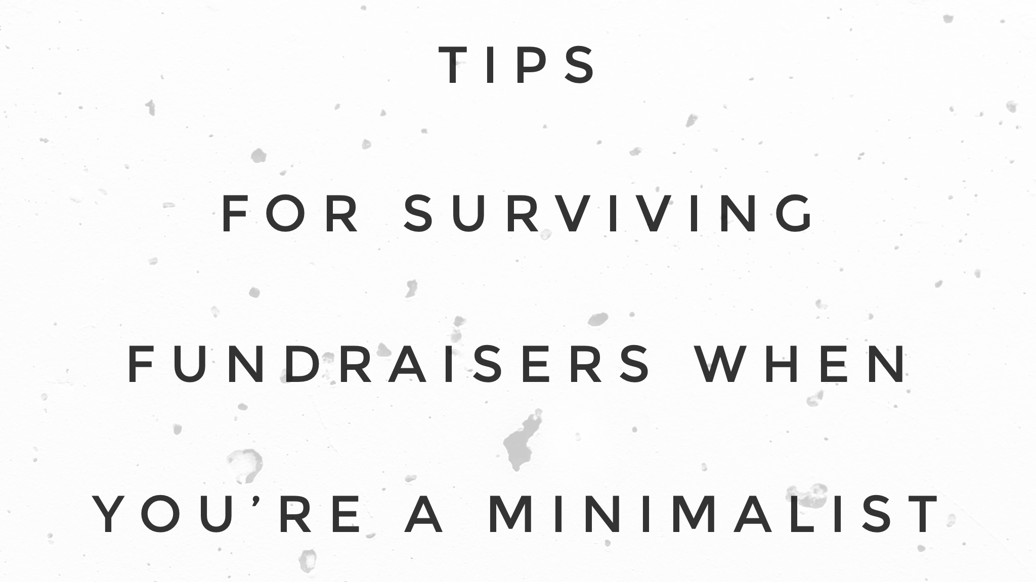 Tips for surviving fundraisers when you're a minimalist
